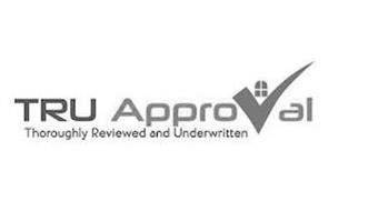 TRU APPROVAL THOROUGHLY REVIEWED AND UNDERWRITTEN