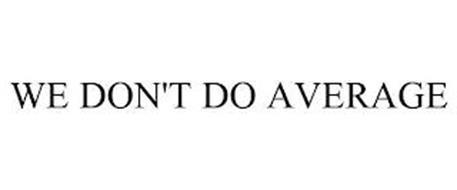 WE DON'T DO AVERAGE