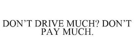DON'T DRIVE MUCH? DON'T PAY MUCH.