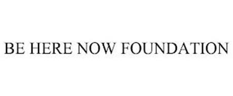 BE HERE NOW FOUNDATION