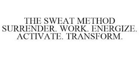 THE SWEAT METHOD SURRENDER. WORK. ENERGIZE. ACTIVATE. TRANSFORM.