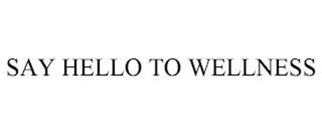SAY HELLO TO WELLNESS