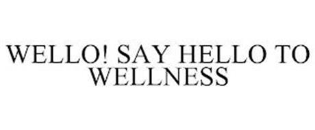 WELLO! SAY HELLO TO WELLNESS