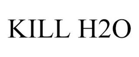 KILL H2O