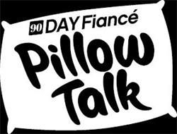 90 DAY FIANCÉ PILLOW TALK