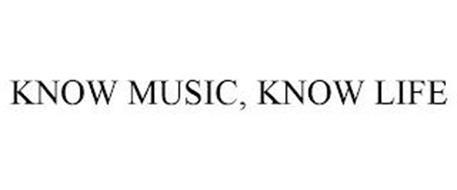 KNOW MUSIC, KNOW LIFE