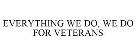 EVERYTHING WE DO, WE DO FOR VETERANS