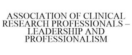 ASSOCIATION OF CLINICAL RESEARCH PROFESSIONALS - LEADERSHIP AND PROFESSIONALISM