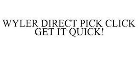 WYLER DIRECT PICK CLICK GET IT QUICK!