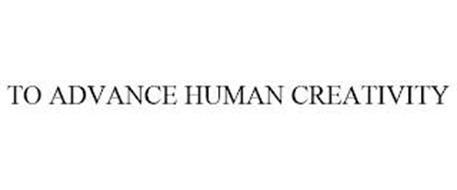 TO ADVANCE HUMAN CREATIVITY