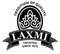 TRADITION OF QUALITY LAXMI TRUSTED SINCE 1972