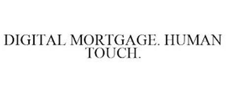 DIGITAL MORTGAGE. HUMAN TOUCH.