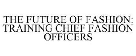 THE FUTURE OF FASHION: TRAINING CHIEF FASHION OFFICERS