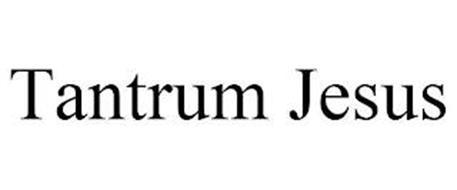 TANTRUM JESUS