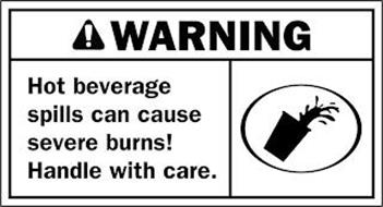 WARNING! HOT BEVERAGE SPILLS CAN CAUSE SEVERE BURNS! HANDLE WITH CARE.