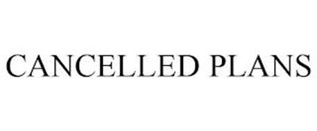 CANCELLED PLANS