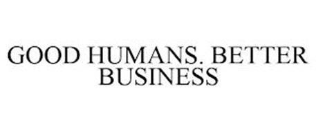 GOOD HUMANS. BETTER BUSINESS