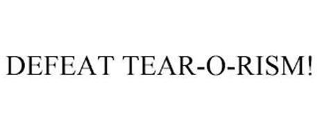DEFEAT TEAR-O-RISM!