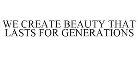 WE CREATE BEAUTY THAT LASTS FOR GENERATIONS