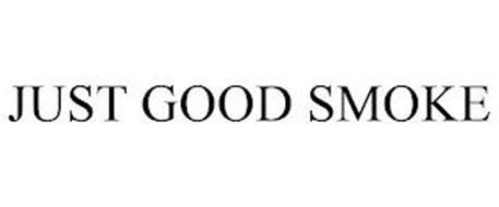 JUST GOOD SMOKE