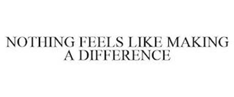 NOTHING FEELS LIKE MAKING A DIFFERENCE