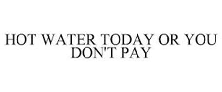 HOT WATER TODAY OR YOU DON'T PAY