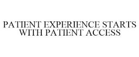 PATIENT EXPERIENCE STARTS WITH PATIENT ACCESS