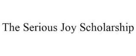 THE SERIOUS JOY SCHOLARSHIP