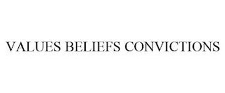 VALUES BELIEFS CONVICTIONS