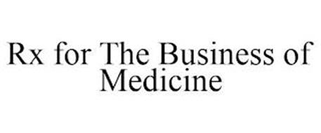 RX FOR THE BUSINESS OF MEDICINE