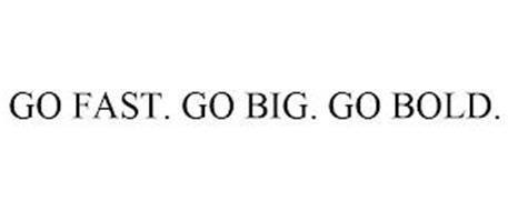 GO FAST. GO BIG. GO BOLD.