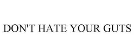 DON'T HATE YOUR GUTS