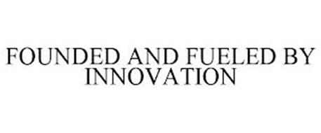 FOUNDED AND FUELED BY INNOVATION