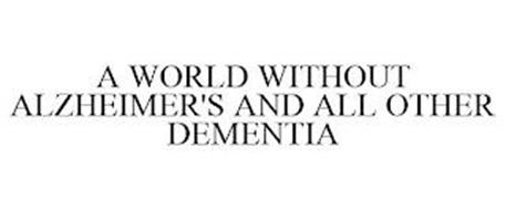 A WORLD WITHOUT ALZHEIMER'S AND ALL OTHER DEMENTIA
