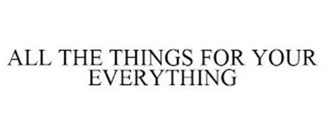 ALL THE THINGS FOR YOUR EVERYTHING