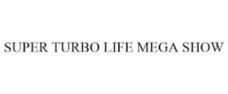 SUPER TURBO LIFE MEGA SHOW