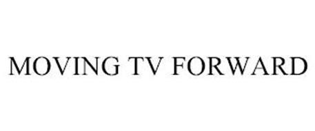 MOVING TV FORWARD