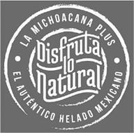 LA MICHOACANA PLUS DISFRUTA LO NATURAL EL AUTENTICO HELADO MEXICANO