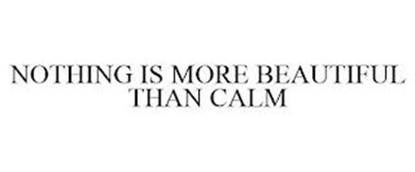 NOTHING IS MORE BEAUTIFUL THAN CALM