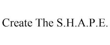 CREATE THE S.H.A.P.E.