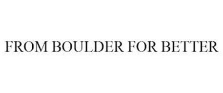 FROM BOULDER FOR BETTER