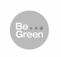 BE... GREEN