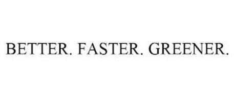BETTER. FASTER. GREENER.