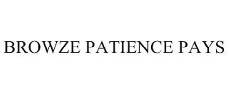 BROWZE PATIENCE PAYS
