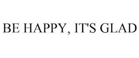 BE HAPPY, IT'S GLAD