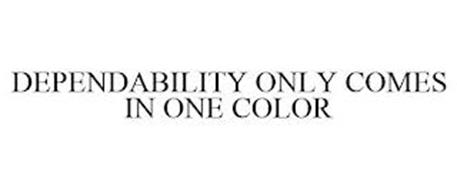 DEPENDABILITY ONLY COMES IN ONE COLOR