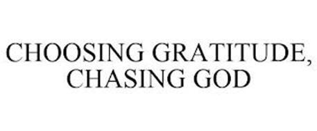 CHOOSING GRATITUDE, CHASING GOD
