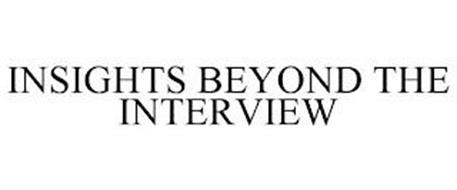 INSIGHTS BEYOND THE INTERVIEW