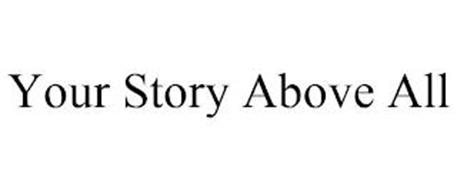 YOUR STORY ABOVE ALL