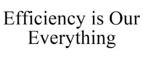 EFFICIENCY IS OUR EVERYTHING